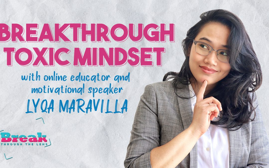 BreakThrough Toxic Mindset with Lyqa Maravilla
