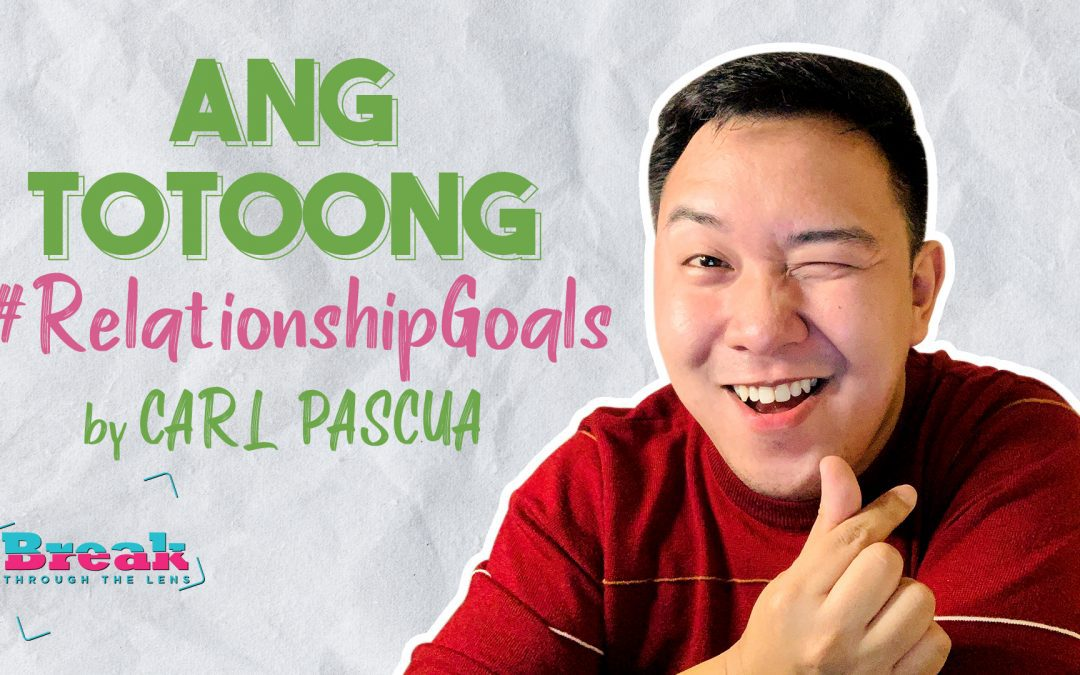 BreakThrough Love Life – What is #RelationshipGoals for you? May Pasabog si Carl Pascua Sa 'Yo